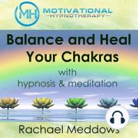Balance and Heal Your Chakras with Hypnosis & Meditation