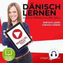 Dänisch Lernen - Einfach Hören - Einfach Lesen - Paralleltext (Dänisch Audio-Sprachkurs 2) - Der Dänisch Easy Reader - Easy Audio Sprachkurs