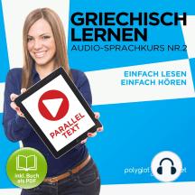Griechisch Lernen - Einfach Lesen - Einfach Hören - Paralleltext: Griechisch Audio-Sprachkurs Nr. 2 (Einfach Griechisch Lernen - Hören & Lesen) - Der Griechisch Easy Reader - Easy Audio Sprachkurs