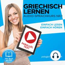 Griechisch Lernen - Einfach Lesen - Einfach Hören: Paralleltext Audio-Sprachkurs Nr. 1 (Einfach Griechisch Lernen - Hören & Lesen) - Der Griechisch Easy Reader - Easy Audio Sprachkurs
