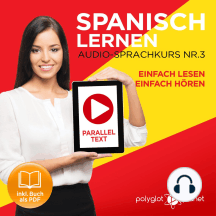 Spanisch Lernen - Einfach Lesen - Einfach Hören - Paralleltext Audio-Sprachkurs Nr. 3 - Der Spanisch Easy Reader - Easy Audio Sprachkurs