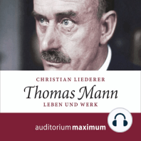 Thomas Mann - Leben und Werk (Ungekürzt)