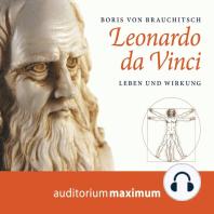 Leonardo da Vinci - Leben und Wirkung (Ungekürzt)