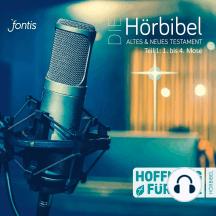 Die Hörbibel - Hoffnung für alle - Altes & Neues Testament, Teil 1: 1. bis 4. Mose (Ungekürzt)