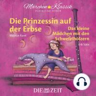 """Die ZEIT-Edition """"Märchen Klassik für kleine Hörer"""" - Die Prinzessin auf der Erbse und Das Mädchen mit den Schwefelhölzern mit Musik von Maurice Ravel und Erik Satie"""