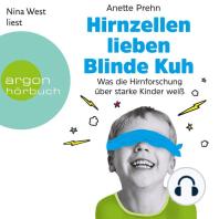 Hirnzellen lieben Blinde Kuh - Was die Hirnforschung über starke Kinder weiß (Ungekürzte Lesung)