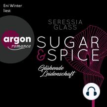 Glühende Leidenschaft - Sugar & Spice, Band 1 (Ungekürzte Lesung)
