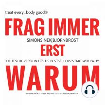 Frag immer erst WARUM!: Start with WHY deutsch