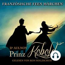 Französische Feen Märchen: Der Prinz Kobold
