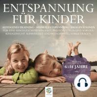 Entspannung für Kinder * Autogenes Training - Muskelentspannung - Imaginationen * Für eine ausgeglichene Kindheit. Kindgerecht aufbereitet und wundervoll vorgetragen