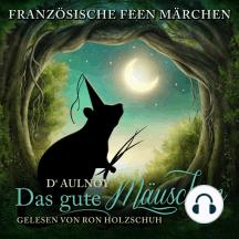 Französische Feen Märchen: Das gute Mäuschen