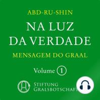 Na Luz da Verdade - Mensagem do Graal: Volume 1