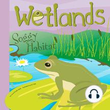 Wetlands: Soggy Habitat