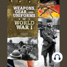 Weapons, Gear, and Uniforms of World War I