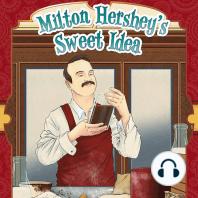 Milton Hershey's Sweet Idea