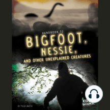 Handbook to Bigfoot, Nessie, and Other Unexplained Creatures
