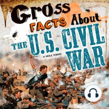 Gross Facts About the U.S. Civil War