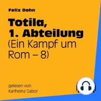 Totila, 1. Abteilung (Ein Kampf um Rom 8)