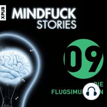 Mindfuck Stories: Folge 9: Die Flugsimulantin