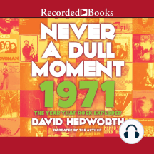 Never a Dull Moment: 1971—The Year That Rock Exploded