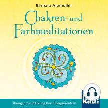 Chakren- und Farbmeditationen: Übungen zur Stärkung Ihrer Energiezentren