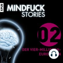 Mindfuck Stories: Folge 2: Der Vier-Millionen-Euro-Mann