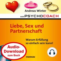 """Starthilfe-Hörbuch-Download zum Buch """"Der Psychocoach 4: Liebe, Sex und Partnerschaft"""": Warum Erfüllung so einfach sein kann!"""