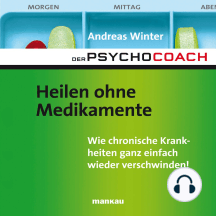 """Starthilfe-Hörbuch-Download zum Buch """"Der Psychocoach 2: Heilen ohne Medikamente"""": Wie chronische Krankheiten ganz einfach wieder verschwinden!"""