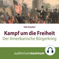 Kampf um die Freiheit - Der amerikanische Bürgerkrieg (Ungekürzt)