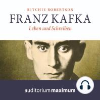 Franz Kafka - Leben und Schreiben (Ungekürzt)