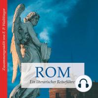 Rom - ein literarischer Reiseführer (Ungekürzt)