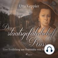 Der staatsgefährliche Kuss - - Eine Erzählung um Franziska von Hohenheim (Ungekürzt)