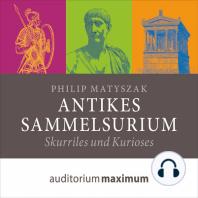 Antikes Sammelsurium (Ungekürzt)