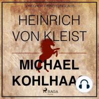 Michael Kohlhaas - Der Rebellen-Klassiker von Heinrich von Kleist (Ungekürzt)