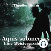 Aquis submersus - Eine Meistererzählung (Ungekürzt)