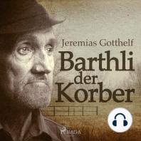 Barthli der Korber (Ungekürzt)