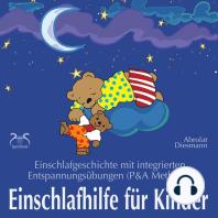 Einschlafhilfe für Kinder - Einschlafgeschichte mit Entspannungsübungen für die Kleinen (P&A Methode)