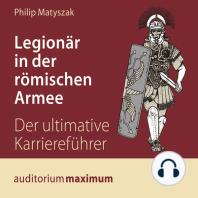 Legionär in der römischen Armee (Ungekürzt)