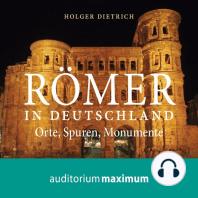 Römer in Deutschland (Ungekürzt)