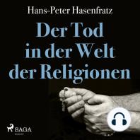 Der Tod in der Welt der Religionen (Ungekürzt)