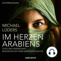 Im Herzen Arabiens - Stolz und Leidenschaft - Begegnung mit einer zerrissenen Kultur (Autorenlesung)