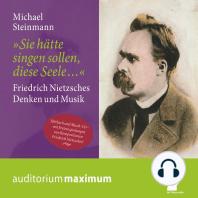 Sie hätte singen sollen, diese Seele - Friedrich Nietzsches Denken und Musik (Ungekürzt)