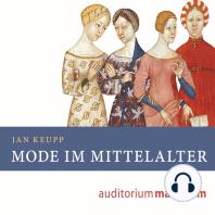 Mode im Mittelalter (Ungekürzt)