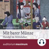 Mit barer Münze - Handel im Mittelalter (Ungekürzt)