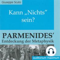 Kann 'Nichts' sein? - Parmenides' Entdeckung der Metaphysik (Ungekürzt)