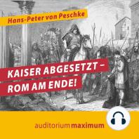 Kaiser abgesetzt - Rom am Ende! (Ungekürzt)