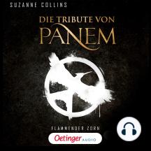 Die Tribute von Panem. Flammender Zorn: Ungekürzte Lesung