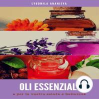Oli essenziali: per la vostra salute e bellezza: Prima parte