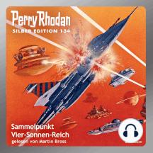 """Perry Rhodan Silber Edition 134: Sammelpunkt Vier-Sonnen-Reich: 5. Band des Zyklus """"Die Endlose Armada"""""""