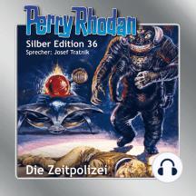 """Perry Rhodan Silber Edition 36: Die Zeitpolizei: Perry Rhodan-Zyklus """"M 87"""""""